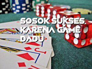 Sosok Sukses Karena Game Dadu