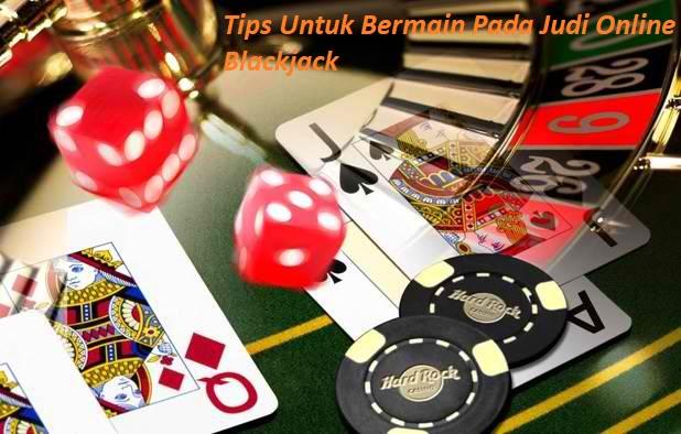 Tips Untuk Bermain Pada Judi Online Blackjack