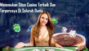 Menemukan Situs Casino Terbaik Dan Terpercaya Di Seluruh Dunia