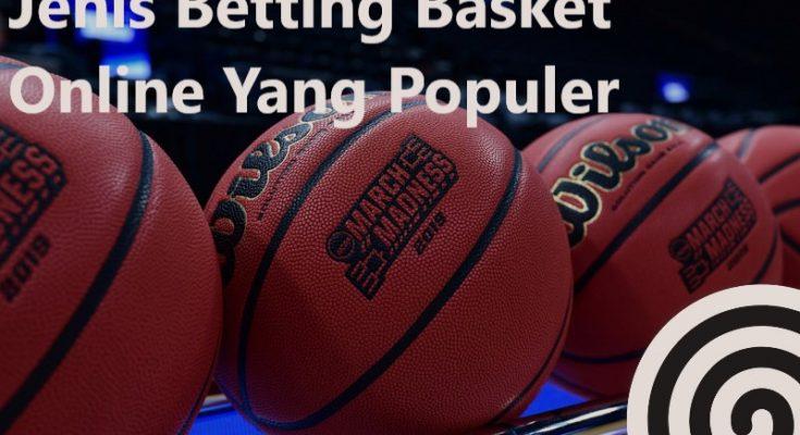 Jenis Betting Basket Online Yang Populer